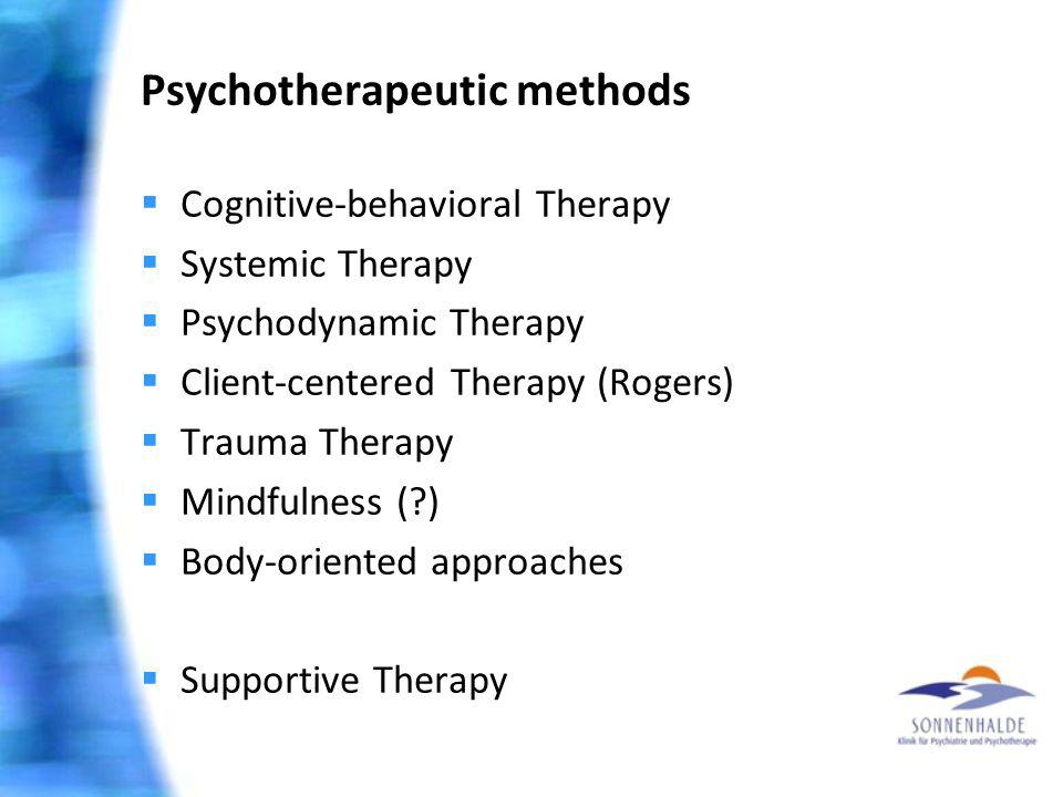 Psychotherapeutic methods Cognitive-behavioral Therapy Systemic Therapy Psychodynamic Therapy Client-centered Therapy (Rogers) Trauma Therapy Mindfuln