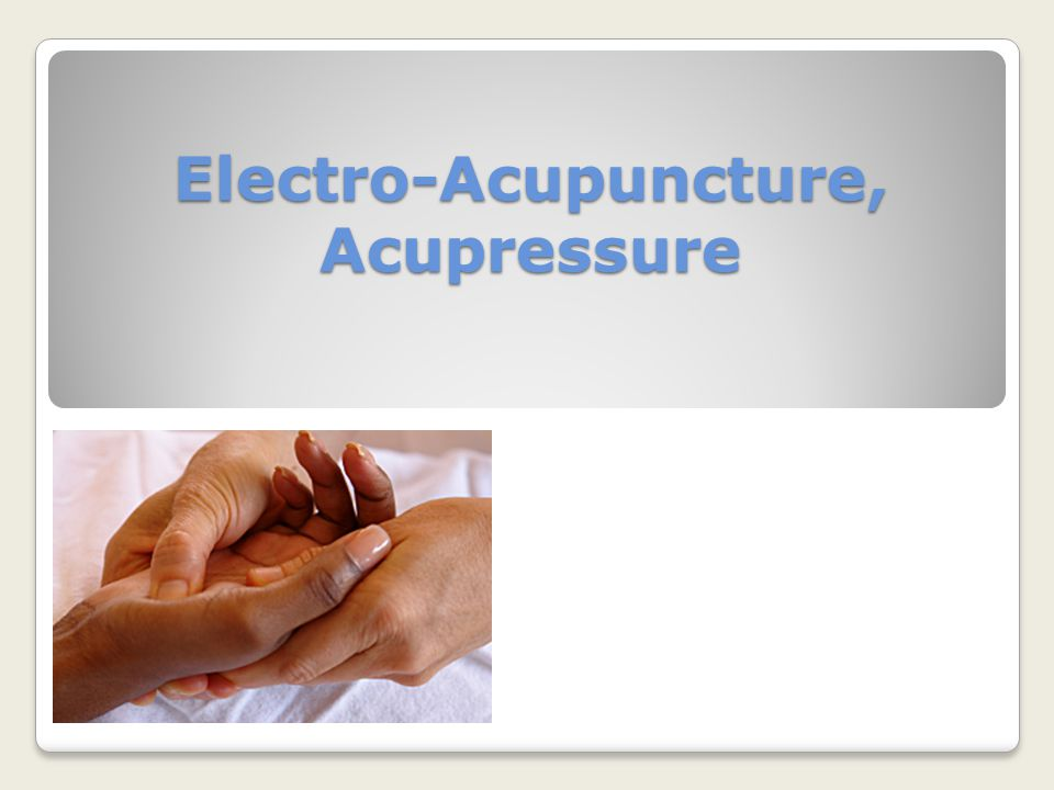 Electro-Acupuncture, Acupressure