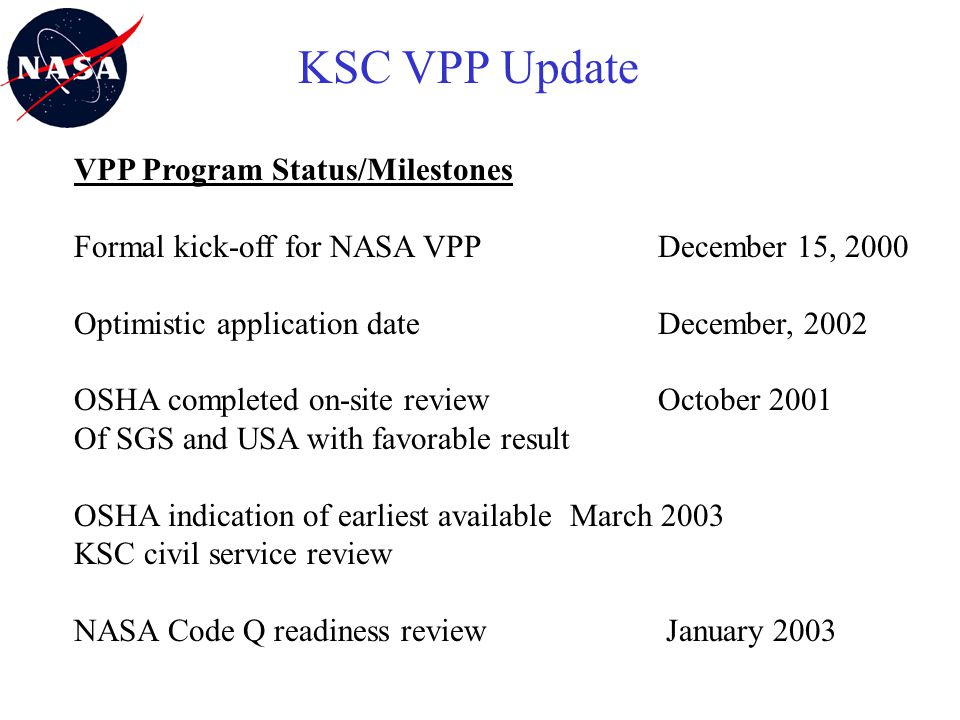 KSC Spaceport Services Safety, Occupational Health, and Environment Division VPP Program Status/Milestones Formal kick-off for NASA VPP December 15, 2