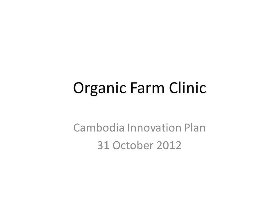 Organic Farm Clinic Cambodia Innovation Plan 31 October 2012