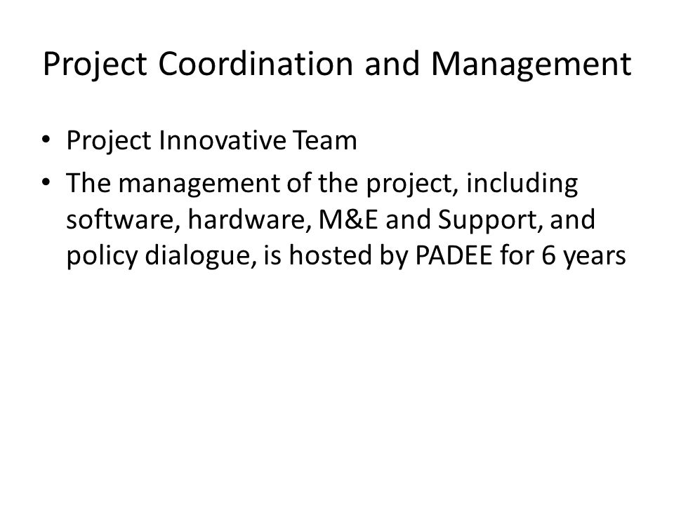 Project Coordination and Management Project Innovative Team The management of the project, including software, hardware, M&E and Support, and policy d