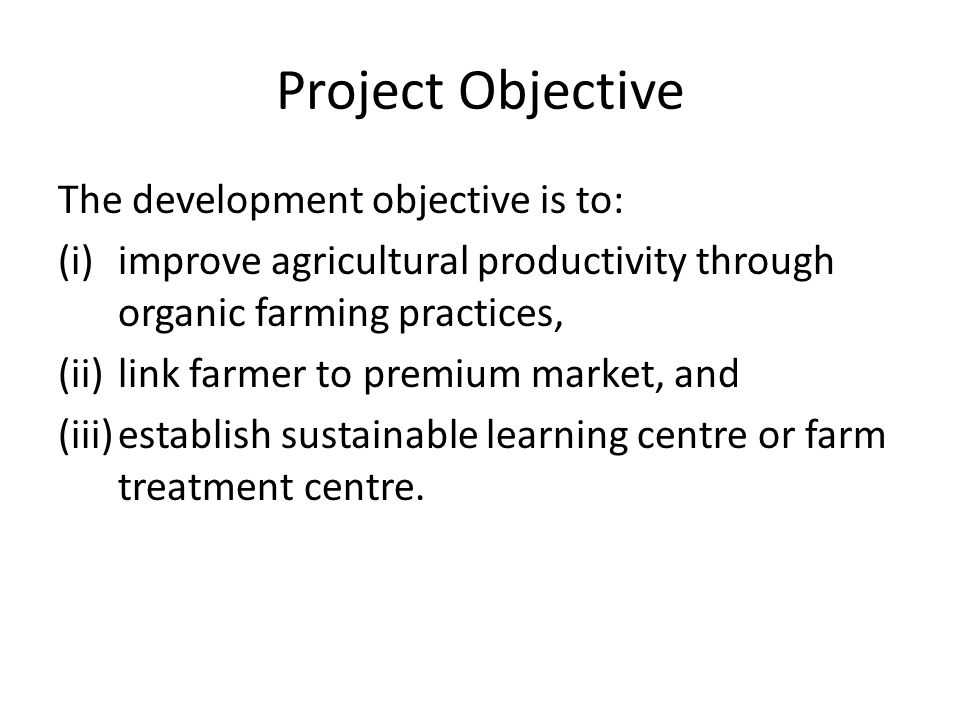 Project Component The project has four closely inter-related components: (i)Improved access to innovation practices on rice and livestock raising, and vegetable gardening (ii)Improve access to organic market (iii)Improve awareness on Safety Food product, and (iv)Project Coordination and Management.