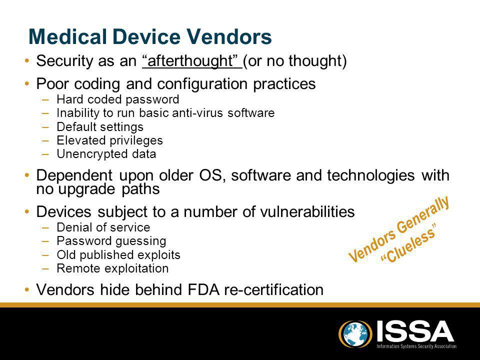 Medical Device Vendors Security as an afterthought (or no thought) Poor coding and configuration practices –Hard coded password –Inability to run basi