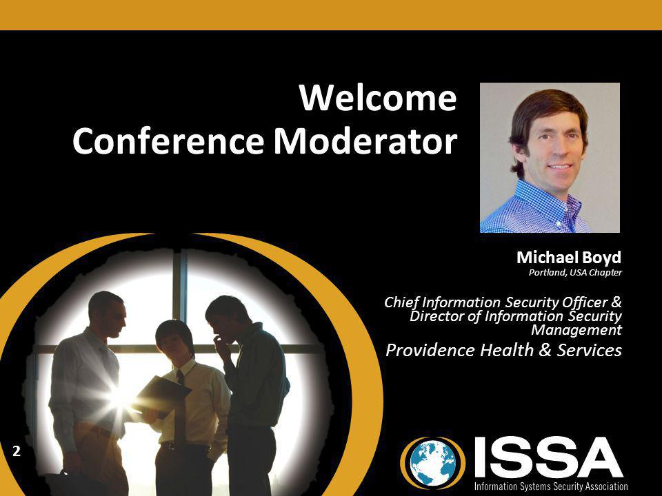Welcome Conference Moderator Michael Boyd Portland, USA Chapter Chief Information Security Officer & Director of Information Security Management Providence Health & Services Michael Boyd Portland, USA Chapter Chief Information Security Officer & Director of Information Security Management Providence Health & Services 2
