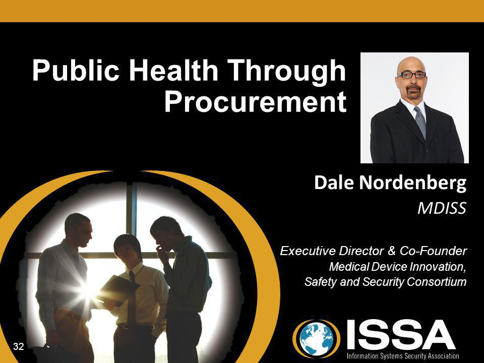 Public Health Through Procurement Dale Nordenberg MDISS Executive Director & Co-Founder Medical Device Innovation, Safety and Security Consortium Dale