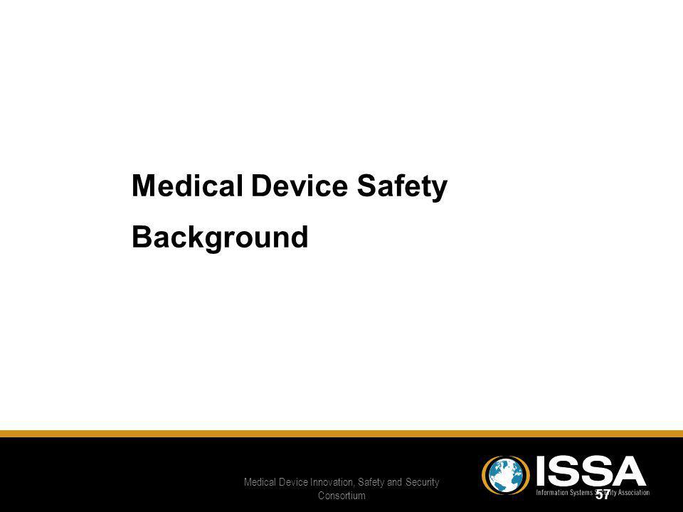 57 Medical Device Safety Background Medical Device Safety Background Medical Device Innovation, Safety and Security Consortium