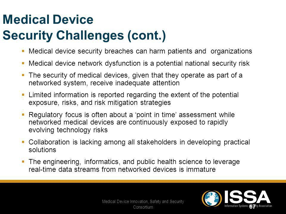 Medical Device Security Challenges (cont.) Medical device security breaches can harm patients and organizations Medical device network dysfunction is