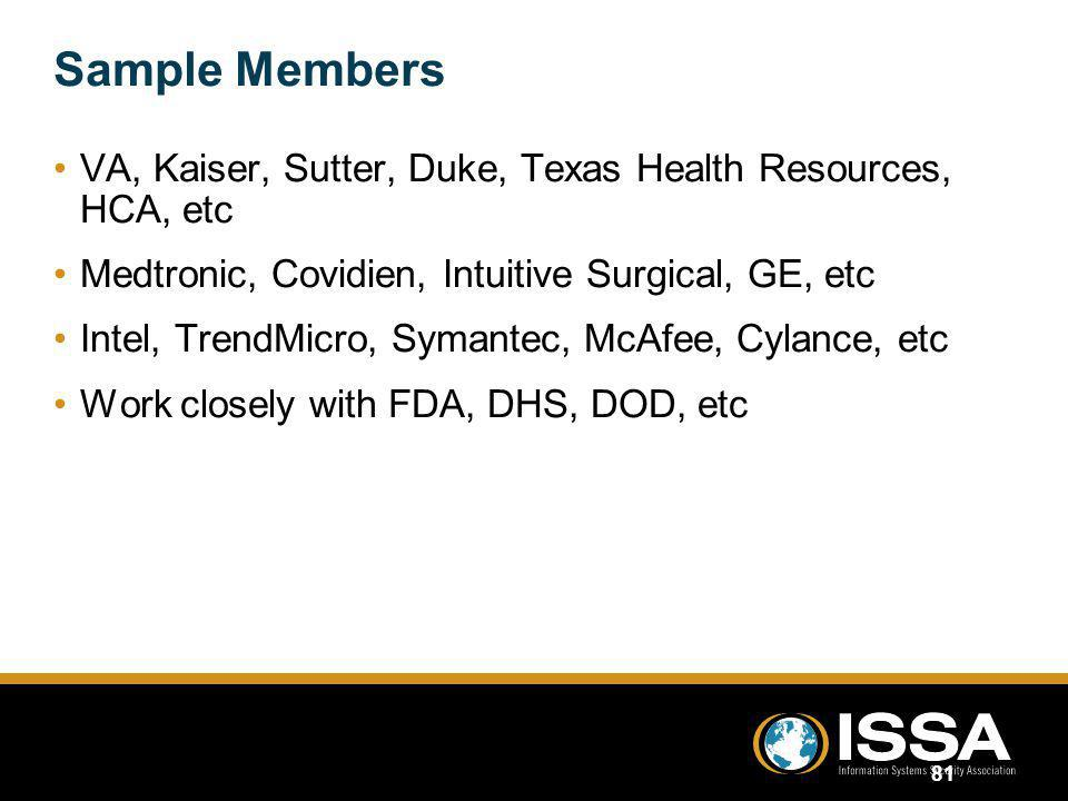 Sample Members VA, Kaiser, Sutter, Duke, Texas Health Resources, HCA, etc Medtronic, Covidien, Intuitive Surgical, GE, etc Intel, TrendMicro, Symantec, McAfee, Cylance, etc Work closely with FDA, DHS, DOD, etc VA, Kaiser, Sutter, Duke, Texas Health Resources, HCA, etc Medtronic, Covidien, Intuitive Surgical, GE, etc Intel, TrendMicro, Symantec, McAfee, Cylance, etc Work closely with FDA, DHS, DOD, etc 81