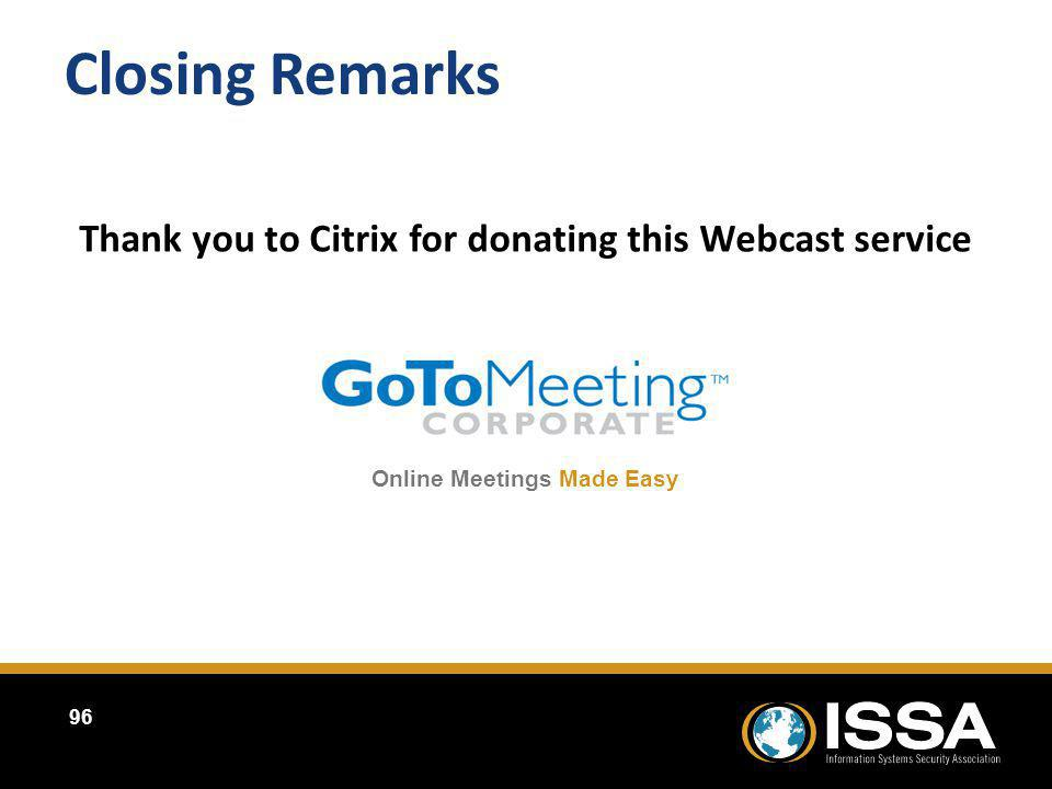 96 Closing Remarks Online Meetings Made Easy Thank you to Citrix for donating this Webcast service