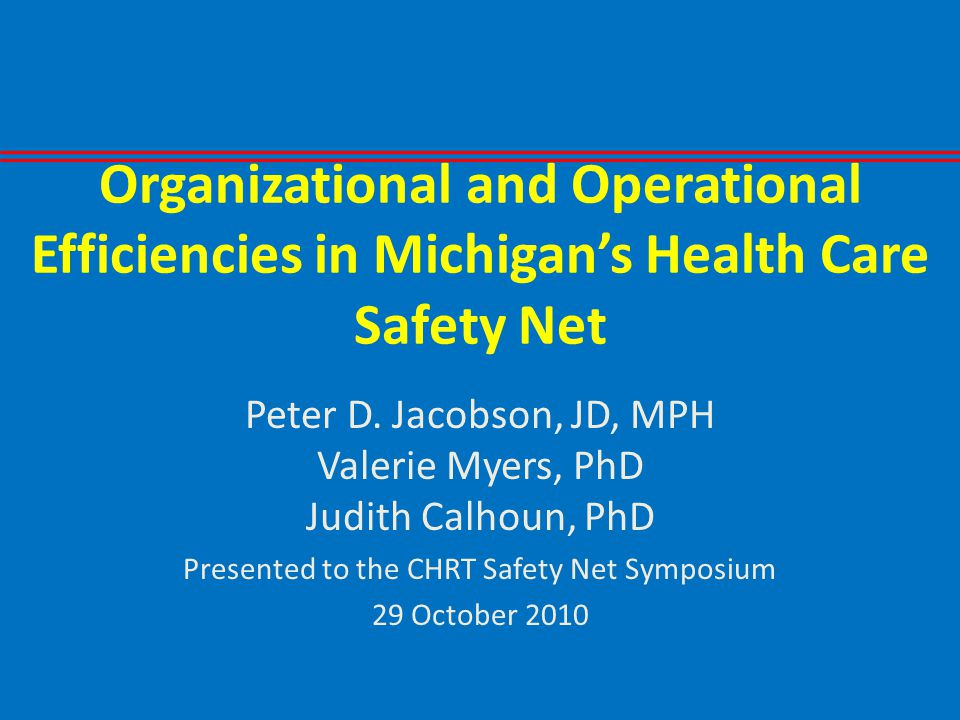 Organizational and Operational Efficiencies in Michigans Health Care Safety Net Peter D.