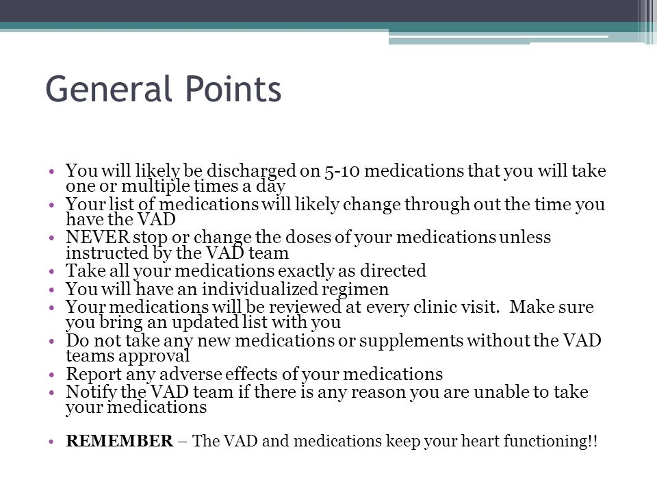 General Points You will likely be discharged on 5-10 medications that you will take one or multiple times a day Your list of medications will likely c