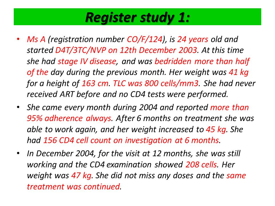 Register study 1: Ms A (registration number CO/F/124), is 24 years old and started D4T/3TC/NVP on 12th December 2003.