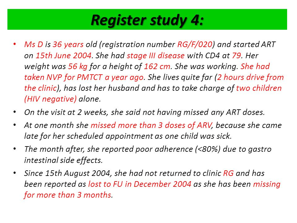 Register study 4: Ms D is 36 years old (registration number RG/F/020) and started ART on 15th June 2004.