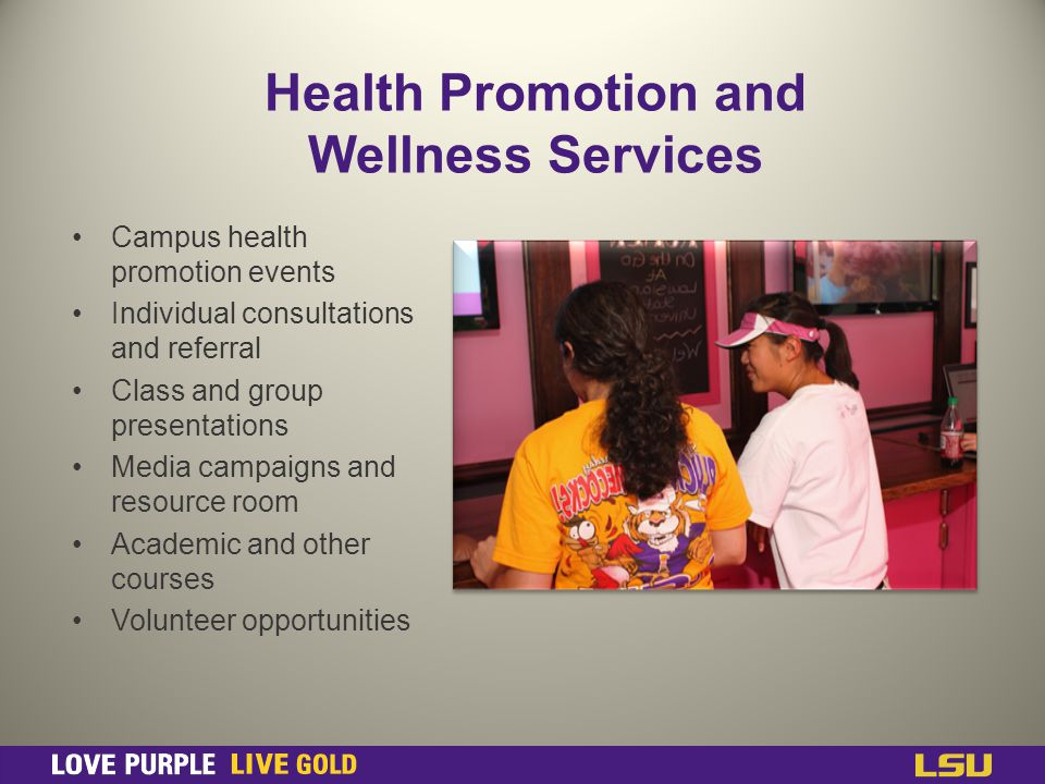 Health Promotion and Wellness Services Campus health promotion events Individual consultations and referral Class and group presentations Media campaigns and resource room Academic and other courses Volunteer opportunities