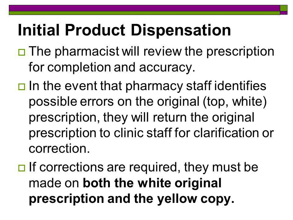 Initial Product Dispensation The pharmacist will review the prescription for completion and accuracy.