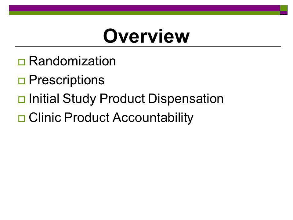 Overview Randomization Prescriptions Initial Study Product Dispensation Clinic Product Accountability