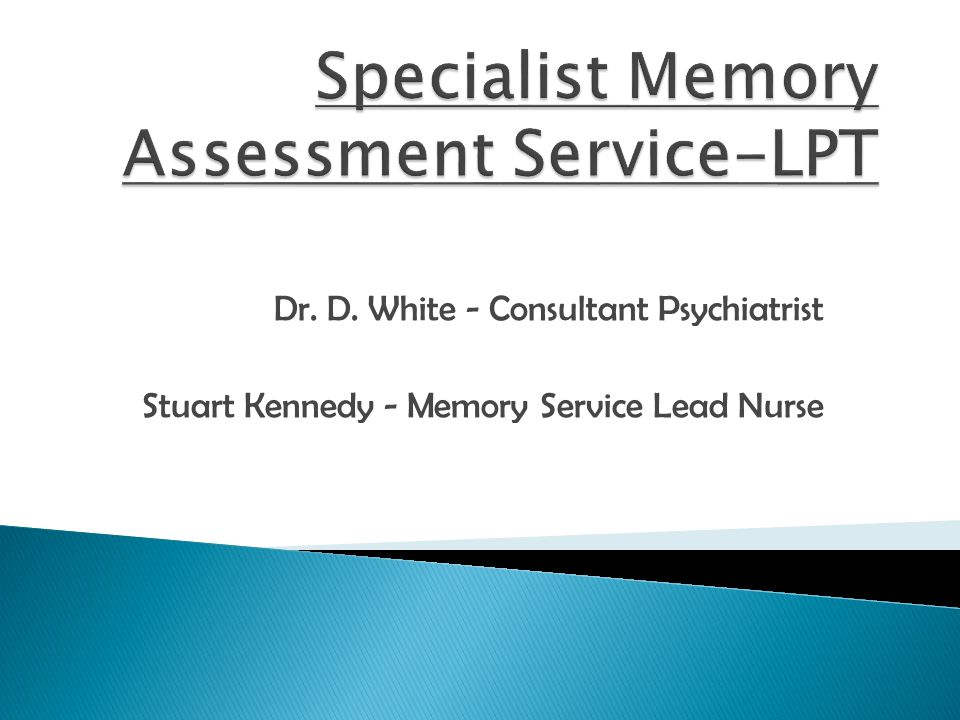 Dr. D. White - Consultant Psychiatrist Stuart Kennedy - Memory Service Lead Nurse