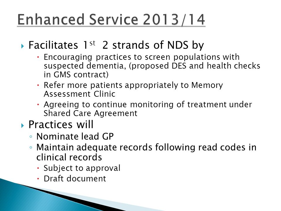 Facilitates 1 st 2 strands of NDS by Encouraging practices to screen populations with suspected dementia, (proposed DES and health checks in GMS contr