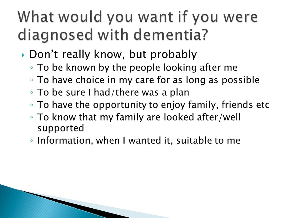 Dont really know, but probably To be known by the people looking after me To have choice in my care for as long as possible To be sure I had/there was