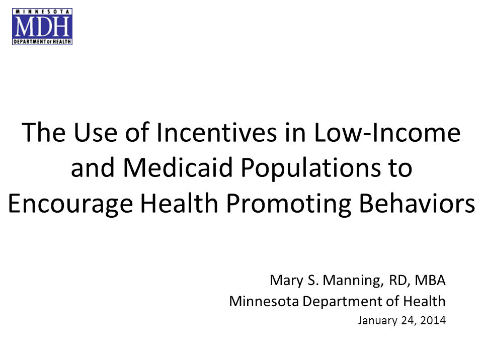 The Use of Incentives in Low-Income and Medicaid Populations to Encourage Health Promoting Behaviors Mary S.
