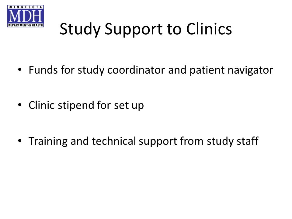 Study Support to Clinics Funds for study coordinator and patient navigator Clinic stipend for set up Training and technical support from study staff