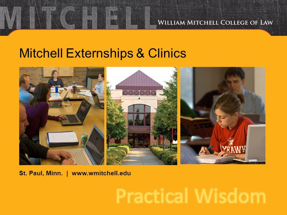St. Paul, Minn. | www.wmitchell.edu Mitchell Externships & Clinics