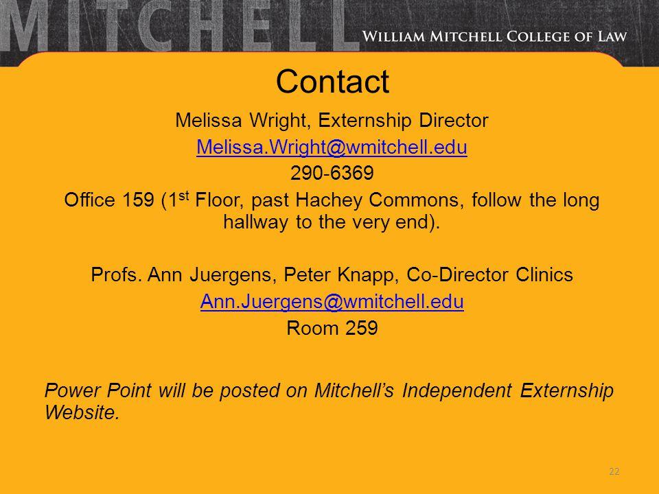 Contact Melissa Wright, Externship Director Melissa.Wright@wmitchell.edu 290-6369 Office 159 (1 st Floor, past Hachey Commons, follow the long hallway