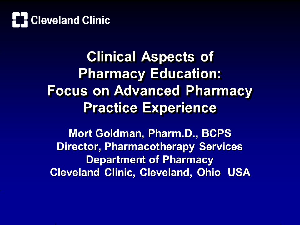 ObjectivesObjectives Cleveland Clinic and Department of Pharmacy overviewCleveland Clinic and Department of Pharmacy overview Standards for clinical education and for Advanced Pharmacy Practice Experiences (APPEs)Standards for clinical education and for Advanced Pharmacy Practice Experiences (APPEs) Community and ambulatory care APPEsCommunity and ambulatory care APPEs Evidence that pharmacists make a differenceEvidence that pharmacists make a difference Future directions for community pharmacyFuture directions for community pharmacy