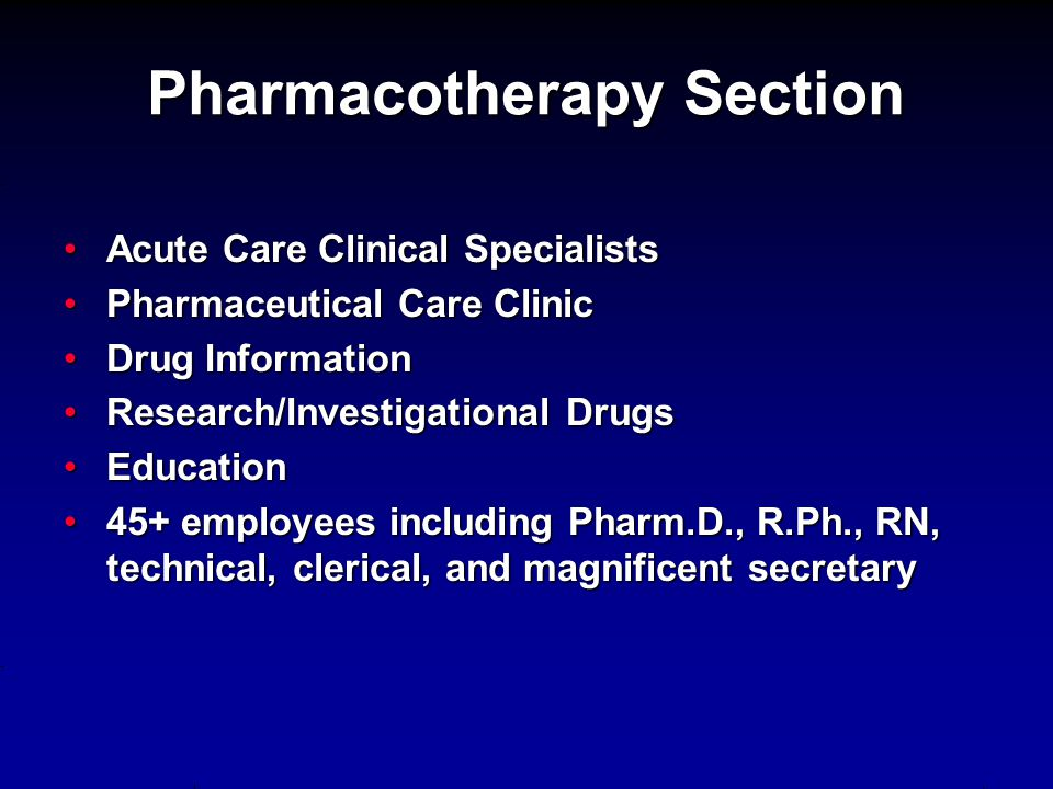 Pharmacotherapy Section Acute Care Clinical SpecialistsAcute Care Clinical Specialists Pharmaceutical Care ClinicPharmaceutical Care Clinic Drug Infor