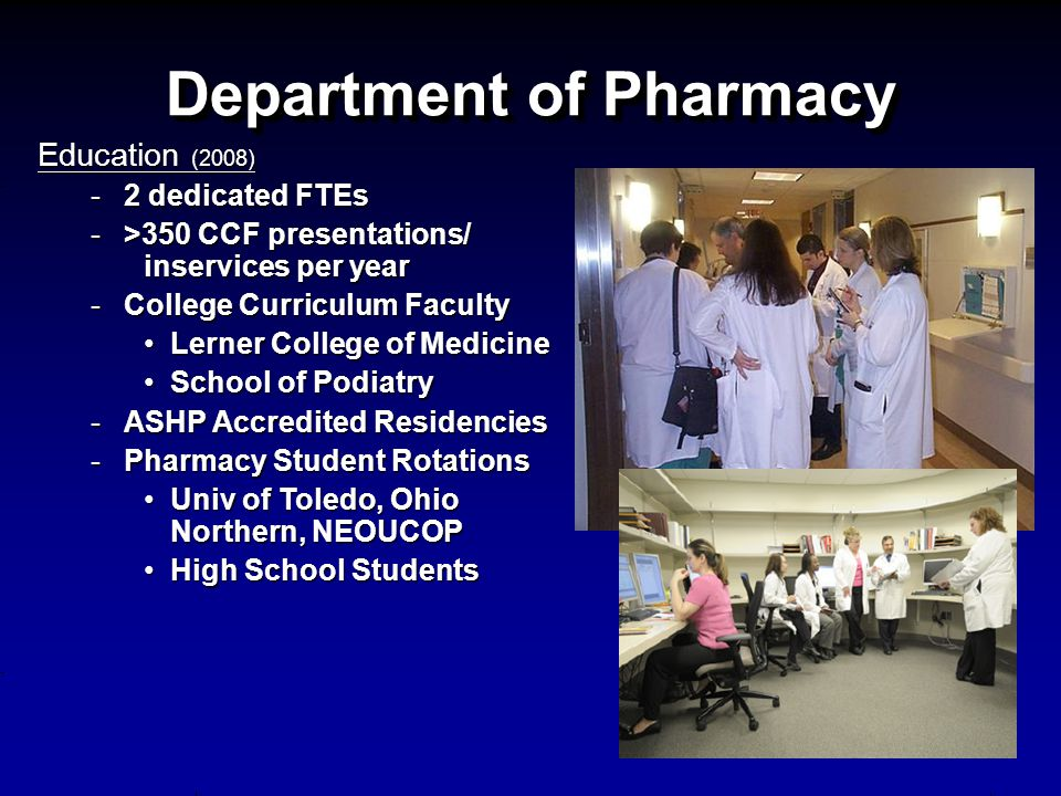 Department of Pharmacy Education (2008) -2 dedicated FTEs ->350 CCF presentations/ inservices per year -College Curriculum Faculty Lerner College of M