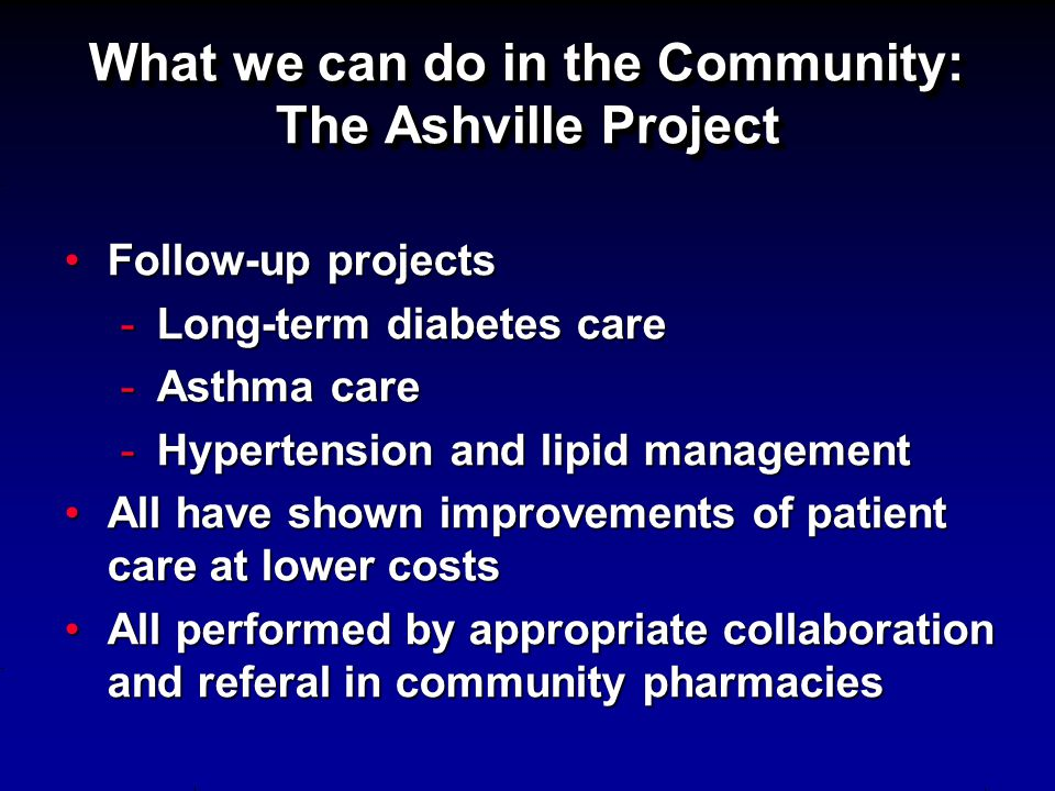 What we can do in the Community: The Ashville Project Follow-up projectsFollow-up projects -Long-term diabetes care -Asthma care -Hypertension and lip