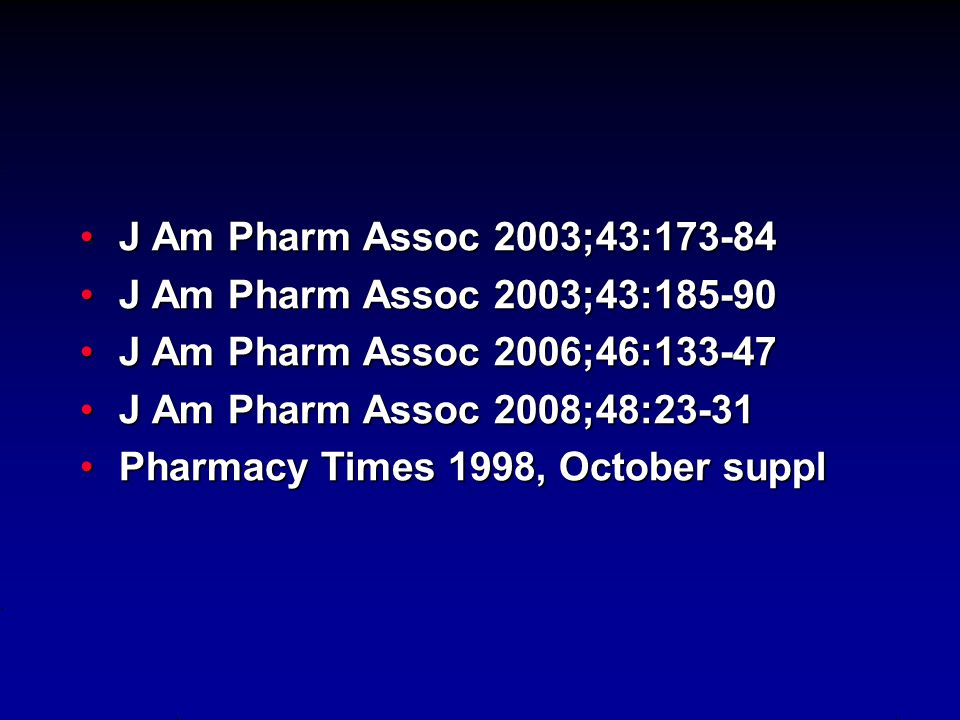 J Am Pharm Assoc 2003;43:173-84J Am Pharm Assoc 2003;43:173-84 J Am Pharm Assoc 2003;43:185-90J Am Pharm Assoc 2003;43:185-90 J Am Pharm Assoc 2006;46