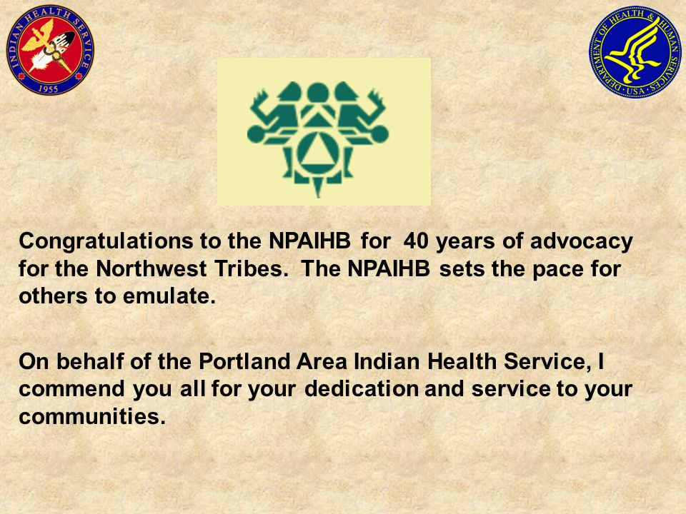 Congratulations to the NPAIHB for 40 years of advocacy for the Northwest Tribes. The NPAIHB sets the pace for others to emulate. On behalf of the Port