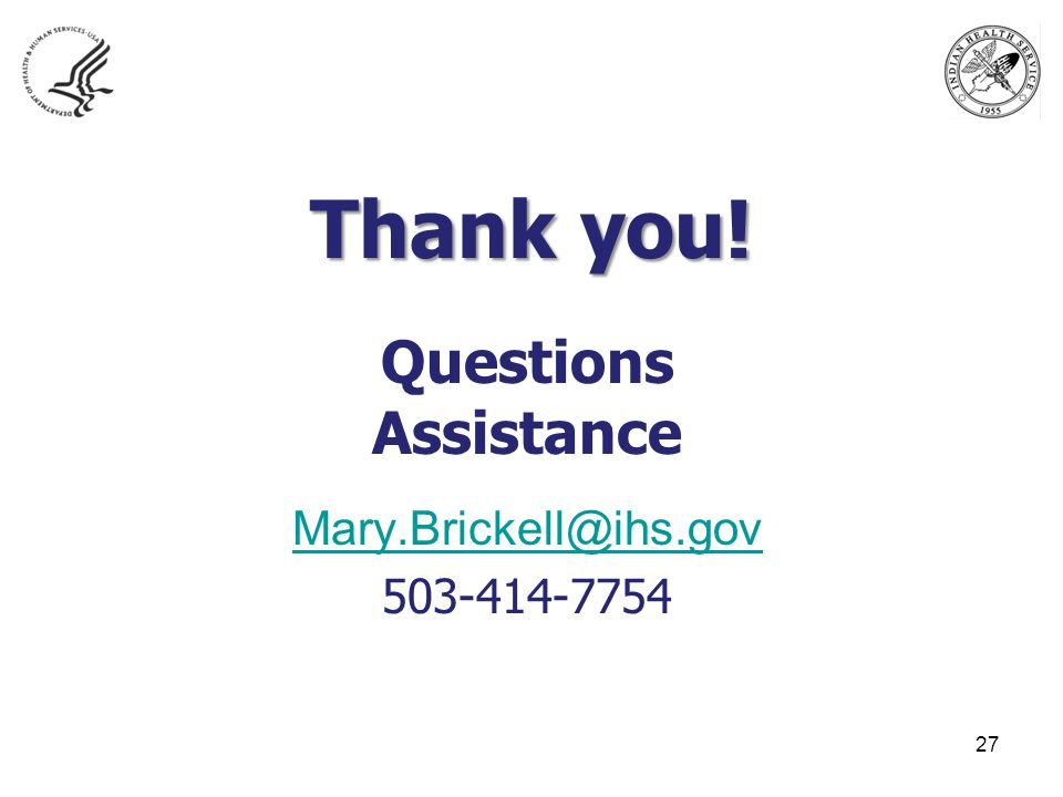 Thank you! Questions Assistance Mary.Brickell@ihs.gov 503-414-7754 27