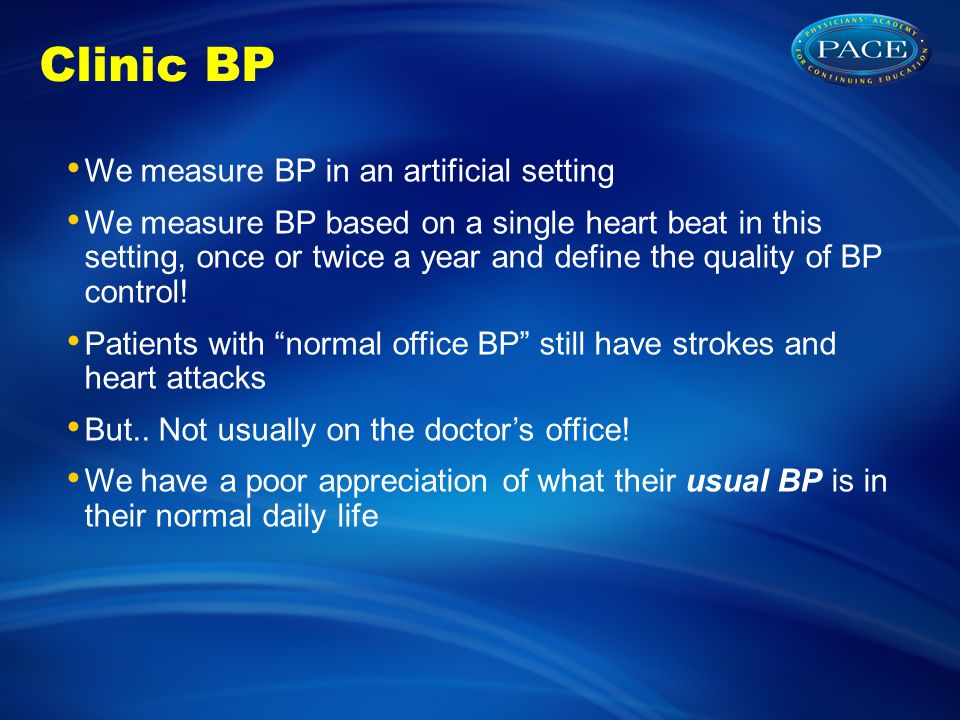 ABPM More readings in a usual setting Details of temporal patterns of blood pressure Details of impact of treatment on BP parameters over 24hrs Better correlated with target organ damage vs.