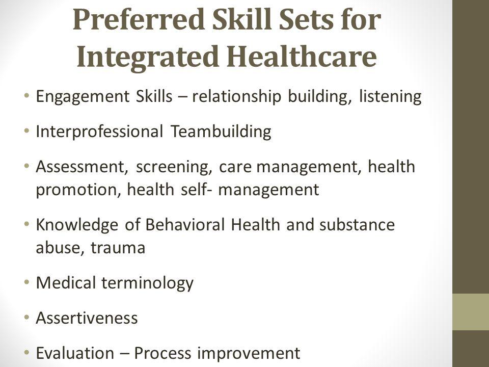Preferred Skill Sets for Integrated Healthcare Engagement Skills – relationship building, listening Interprofessional Teambuilding Assessment, screeni