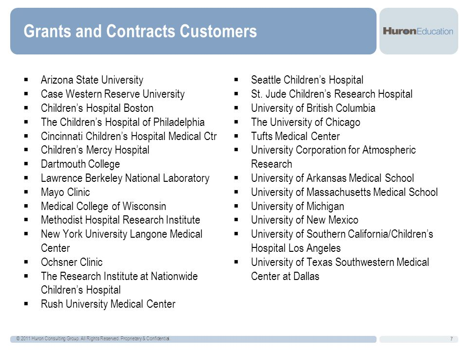 Grants and Contracts Customers Arizona State University Case Western Reserve University Childrens Hospital Boston The Childrens Hospital of Philadelphia Cincinnati Childrens Hospital Medical Ctr Childrens Mercy Hospital Dartmouth College Lawrence Berkeley National Laboratory Mayo Clinic Medical College of Wisconsin Methodist Hospital Research Institute New York University Langone Medical Center Ochsner Clinic The Research Institute at Nationwide Childrens Hospital Rush University Medical Center Seattle Childrens Hospital St.