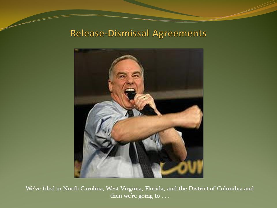 Weve filed in North Carolina, West Virginia, Florida, and the District of Columbia and then were going to...