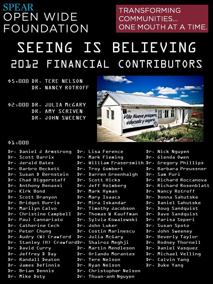 SEEING IS BELIEVING $1,000 2012 FINANCIAL CONTRIBUTORS Dr. Daniel J Armstrong Dr. Scott Barrix Dr. Jerald Bates Dr. Barbro Beckett Dr. Susan D Bernste