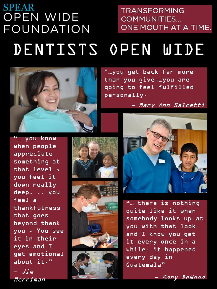 DENTISTS OPEN WIDE … there is nothing quite like it when somebody looks up at you with that look and I know you get it every once in a while, it happe