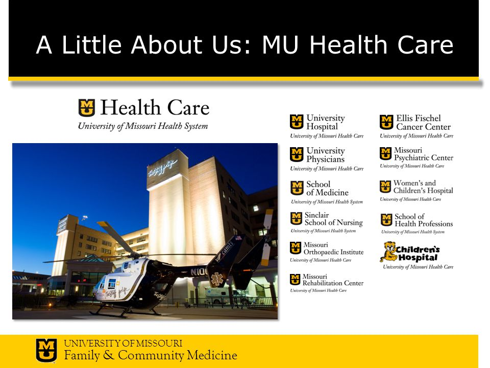 UNIVERSITY OF MISSOURI Family & Community Medicine A Little About Us: MU Health Care
