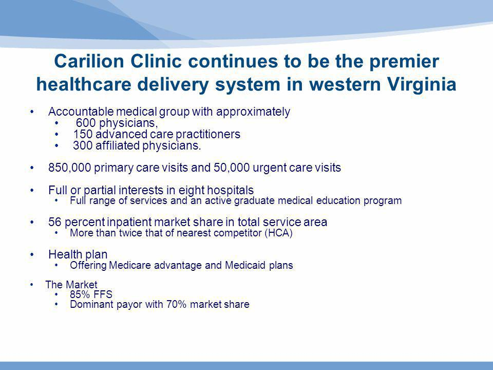 Carilion Clinic continues to be the premier healthcare delivery system in western Virginia Accountable medical group with approximately 600 physicians