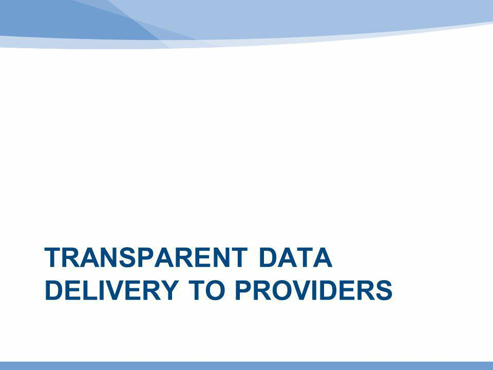 TRANSPARENT DATA DELIVERY TO PROVIDERS