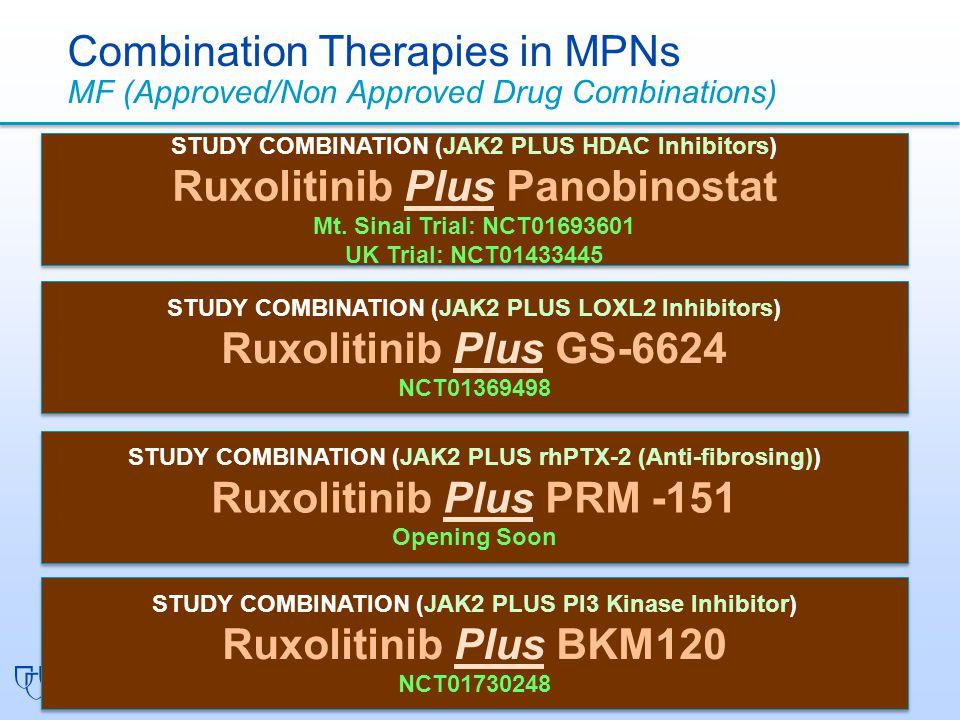 Combination Therapies in MPNs MF (Approved/Non Approved Drug Combinations) STUDY COMBINATION (JAK2 PLUS HDAC Inhibitors) Ruxolitinib Plus Panobinostat Mt.