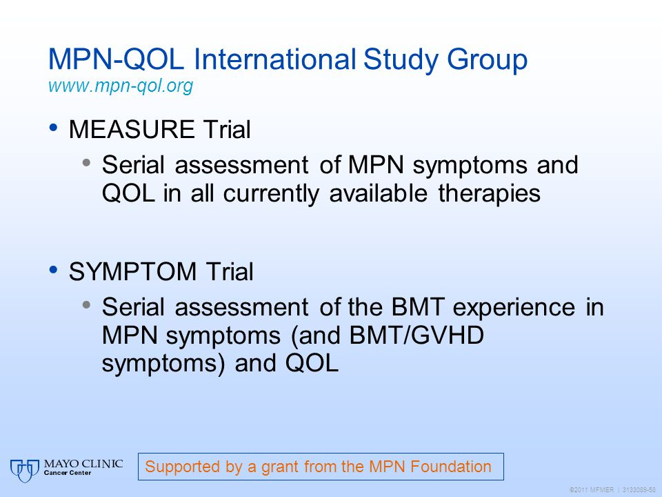 MPN-QOL International Study Group www.mpn-qol.org MEASURE Trial Serial assessment of MPN symptoms and QOL in all currently available therapies SYMPTOM