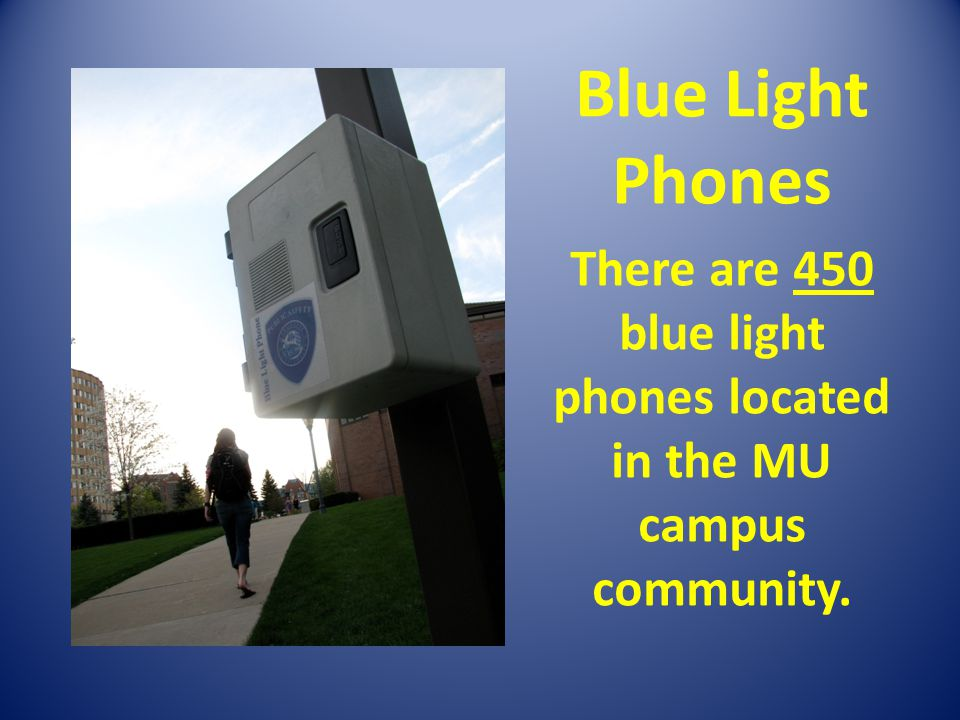 Blue Light Phones There are 450 blue light phones located in the MU campus community.