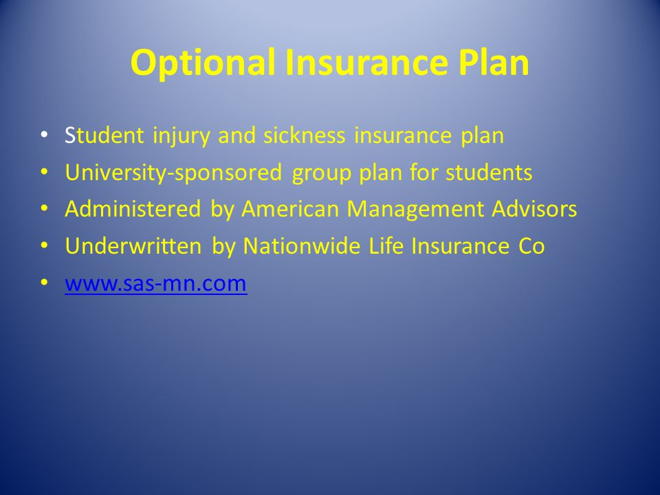 Optional Insurance Plan Student injury and sickness insurance plan University-sponsored group plan for students Administered by American Management Ad