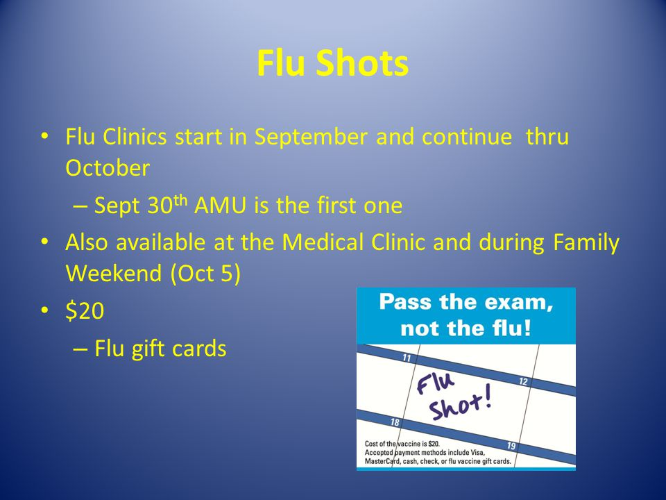 Flu Shots Flu Clinics start in September and continue thru October – Sept 30 th AMU is the first one Also available at the Medical Clinic and during F