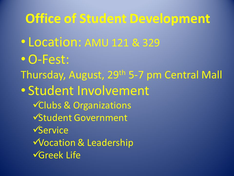 Location: AMU 121 & 329 O-Fest: Thursday, August, 29 th 5-7 pm Central Mall Student Involvement Clubs & Organizations Student Government Service Vocat