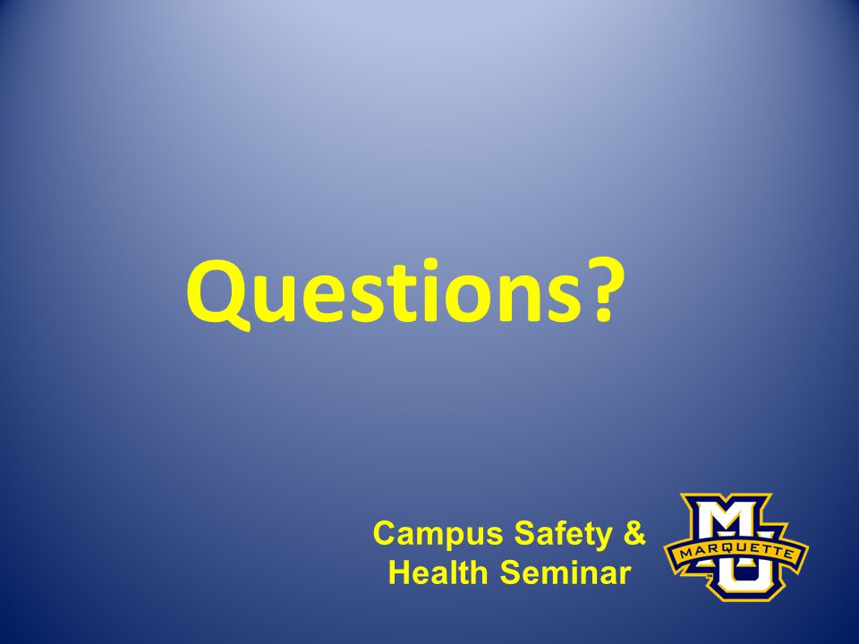 Questions? Campus Safety & Health Seminar